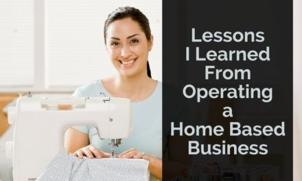 Lessons I Learned From Operating a Home Based Business
