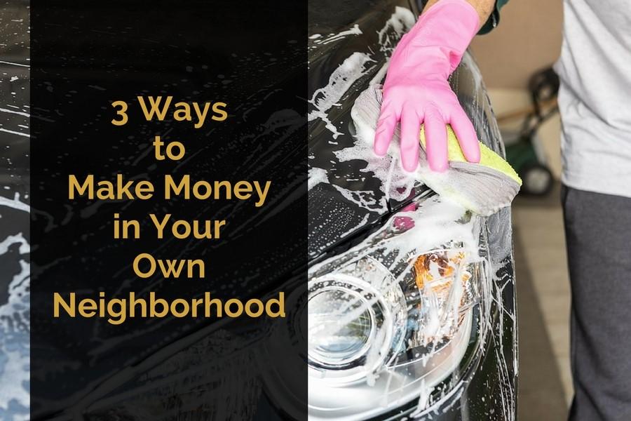 3 Ways to Make Money in Your Own Neighborhood