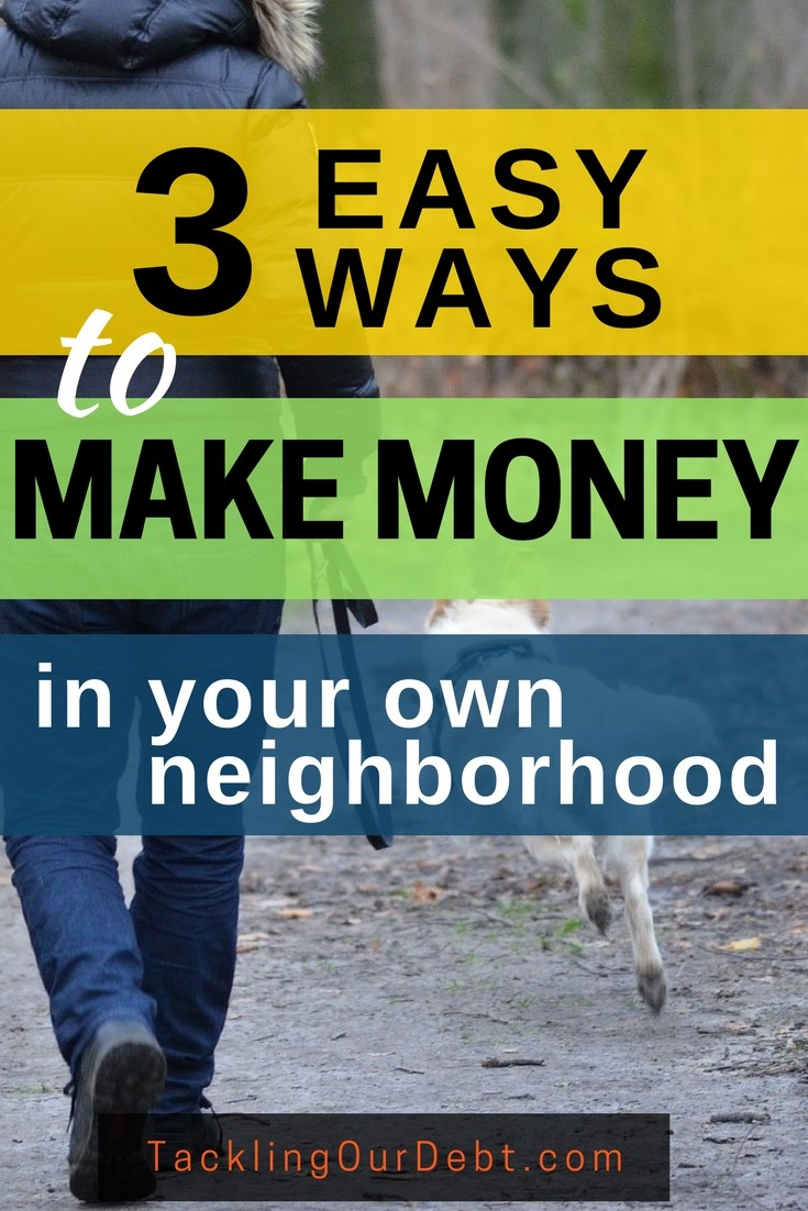 Three easy ways to make money in your own neighborhood. #makemoney Click to learn how.