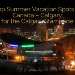 Top Summer Vacation Spots In Canada – Calgary for the Calgary Stampede