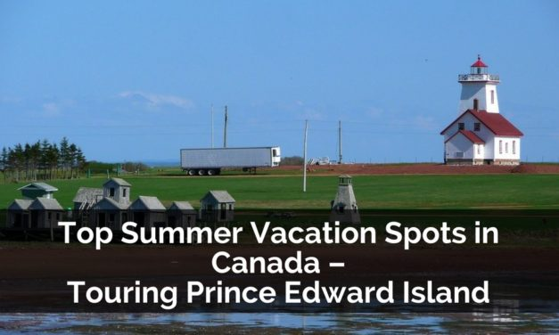 Top Summer Vacation Spots in Canada – Touring Prince Edward Island