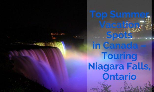 Top Summer Vacation Spots in Canada – Touring Niagara Falls, Ontario