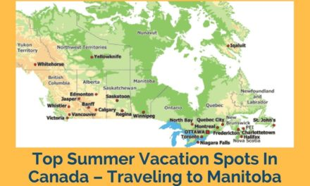 Top Summer Vacation Spots In Canada – Traveling to Manitoba