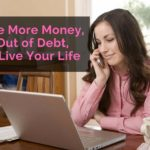 Make More Money, Get Out of Debt, and Live Your Life