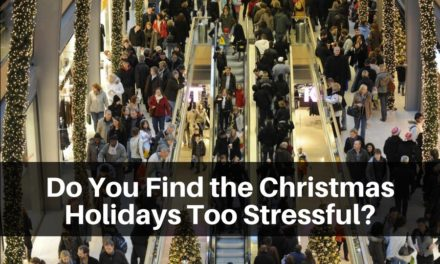 Do You Find the Christmas Holidays Too Stressful?