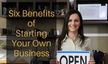 Six Benefits of Starting Your Own Business