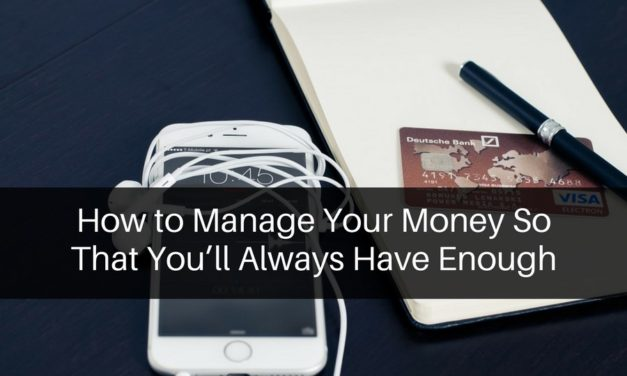How to Manage Your Money So That You'll Always Have Enough