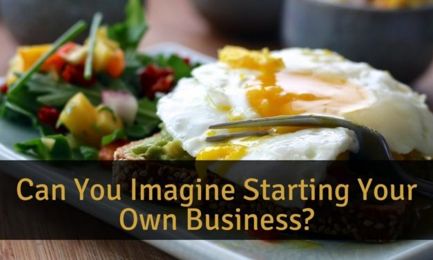 Can You Imagine Starting Your Own Business?