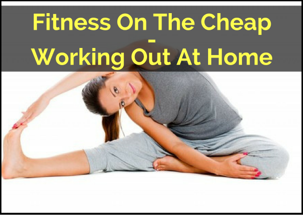 Fitness On The Cheap – Working Out At Home