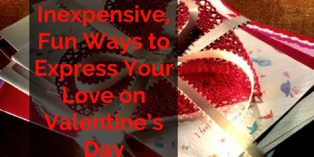 Inexpensive, Fun Ways to Express Your Love on Valentine's Day