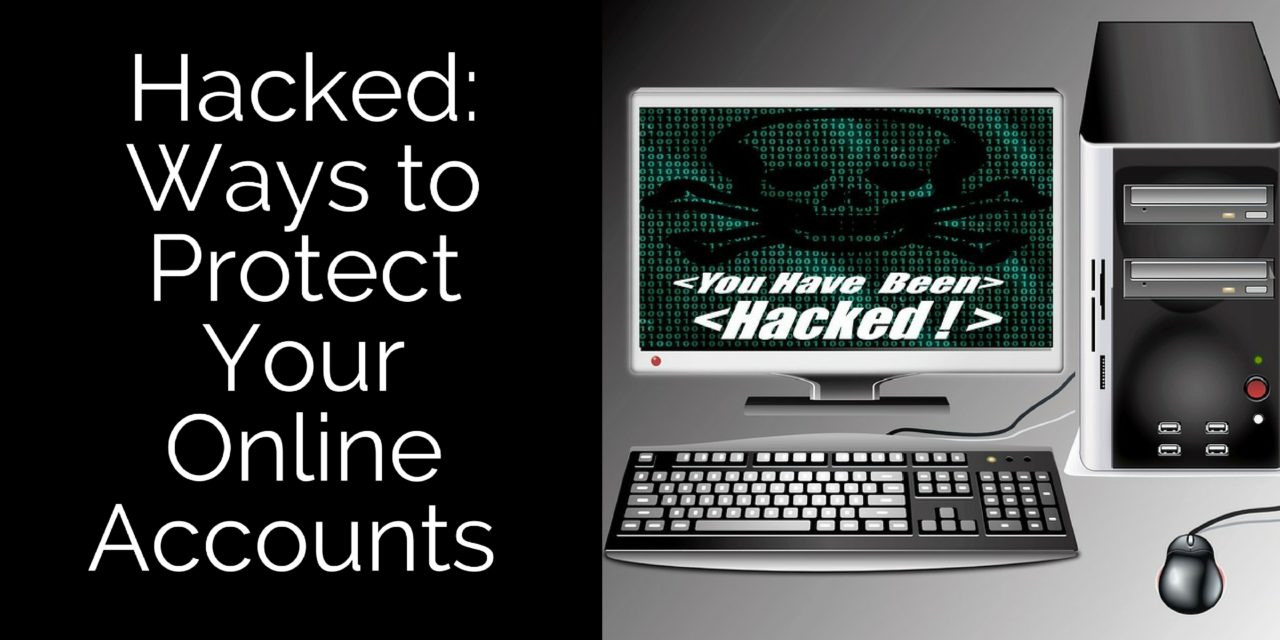 Hacked: Ways to Protect Your Online Accounts