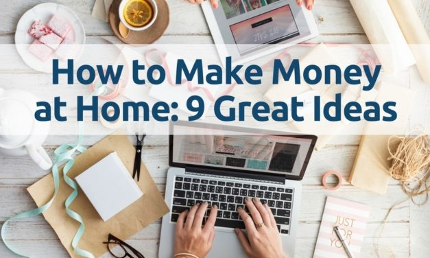 How to Make Money at Home: 9 Great Ideas