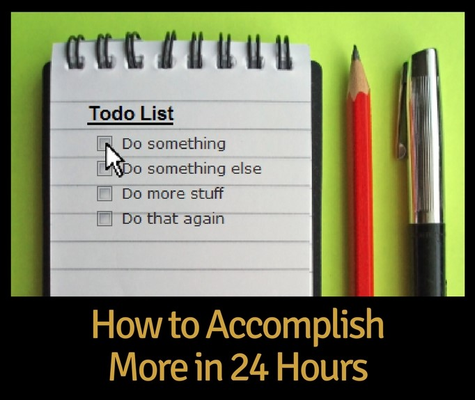 How to Accomplish More in 24 Hours