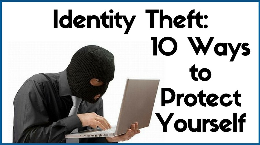 Identity Theft: 10 Ways to Protect Yourself