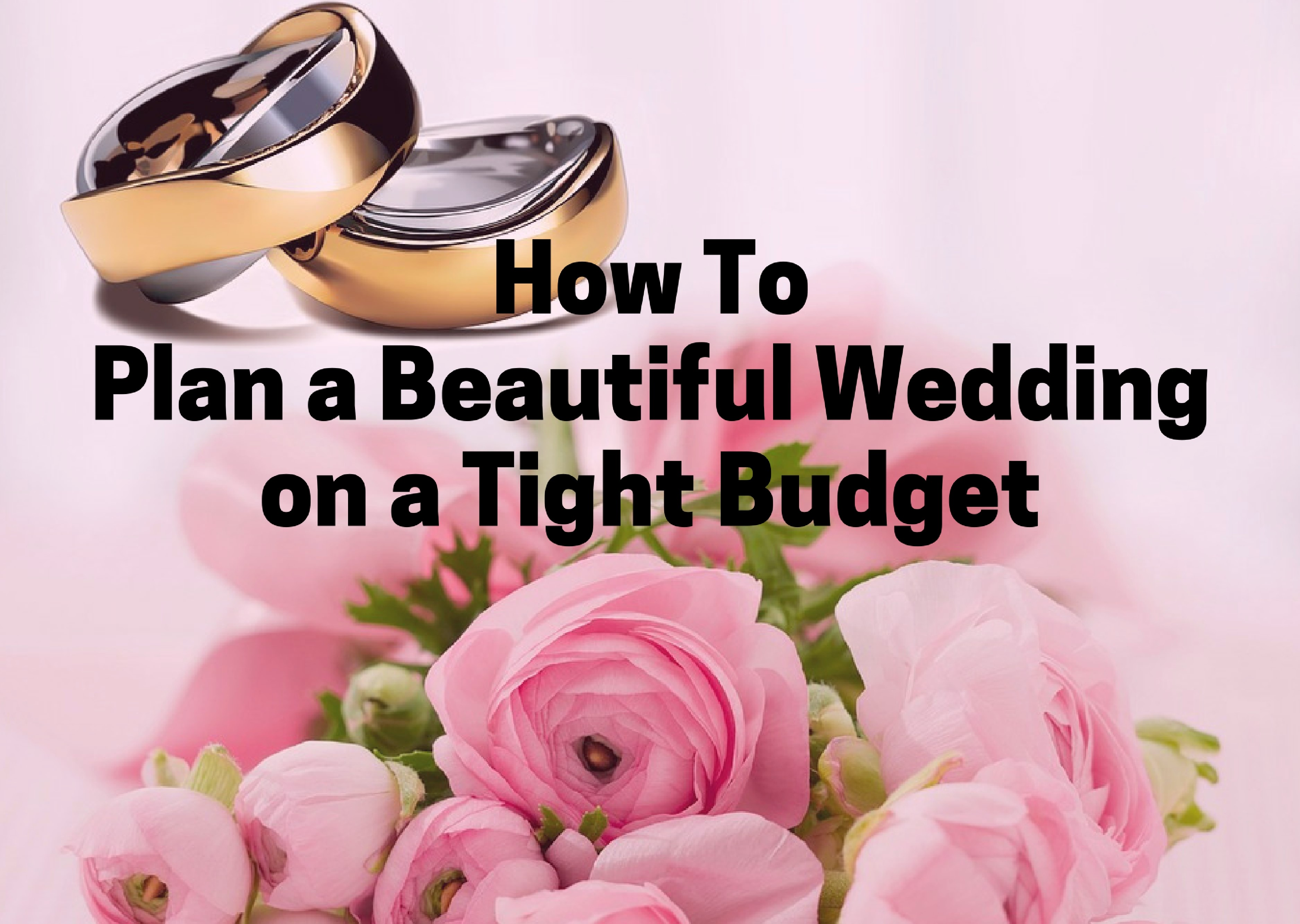 How To Plan A Beautiful Wedding On A Tight Budget