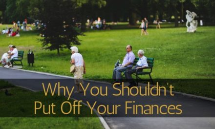 Why You Shouldn't Put Off Your Finances