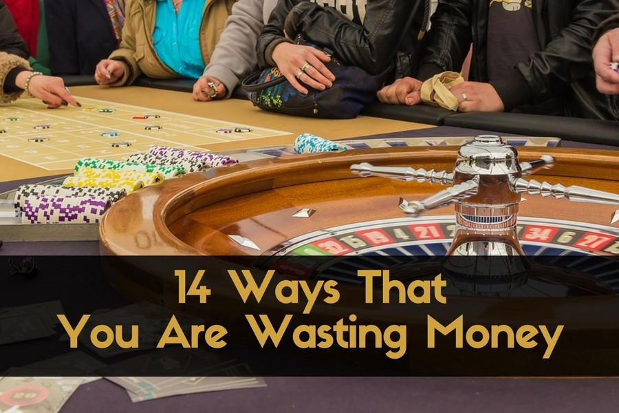 14 Ways That You Are Wasting Money