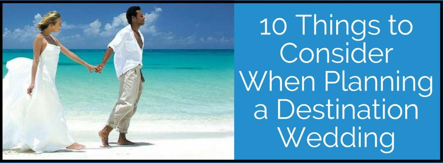 10 Things to Consider When Planning a Destination Wedding