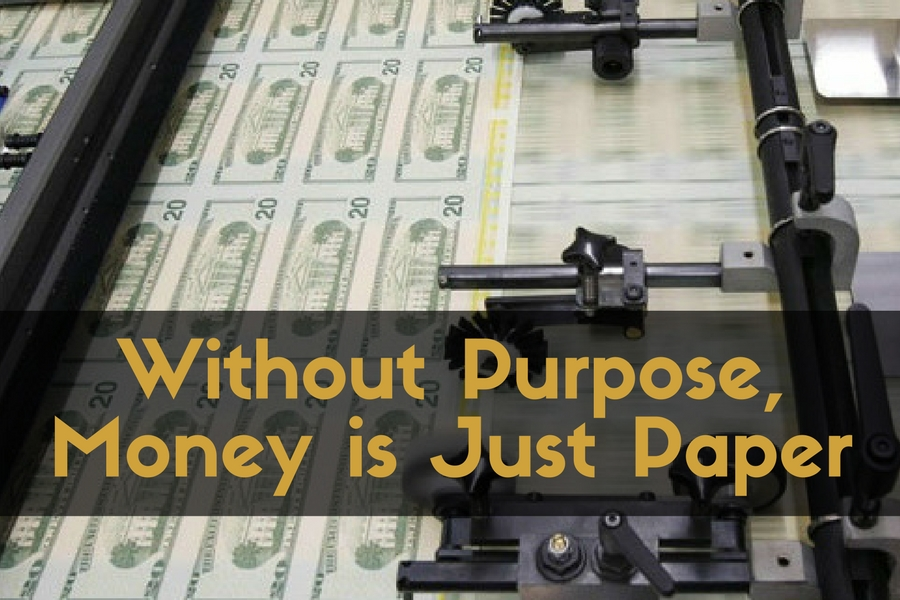 Without Purpose, Money is Just Paper