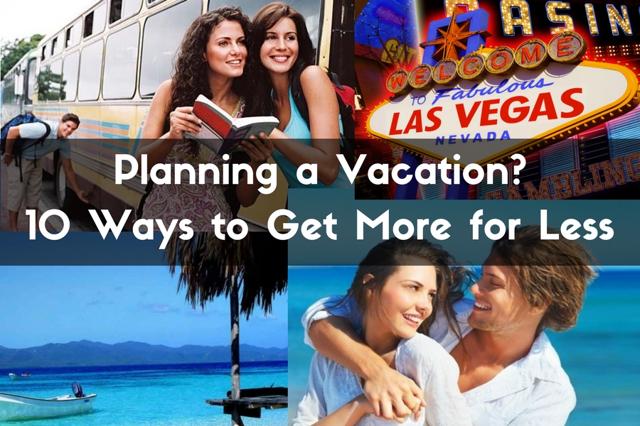 Planning a Vacation? 10 Ways to Get More for Less