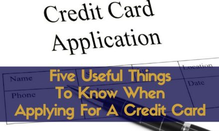 Five Useful Things To Know When Applying For A Credit Card