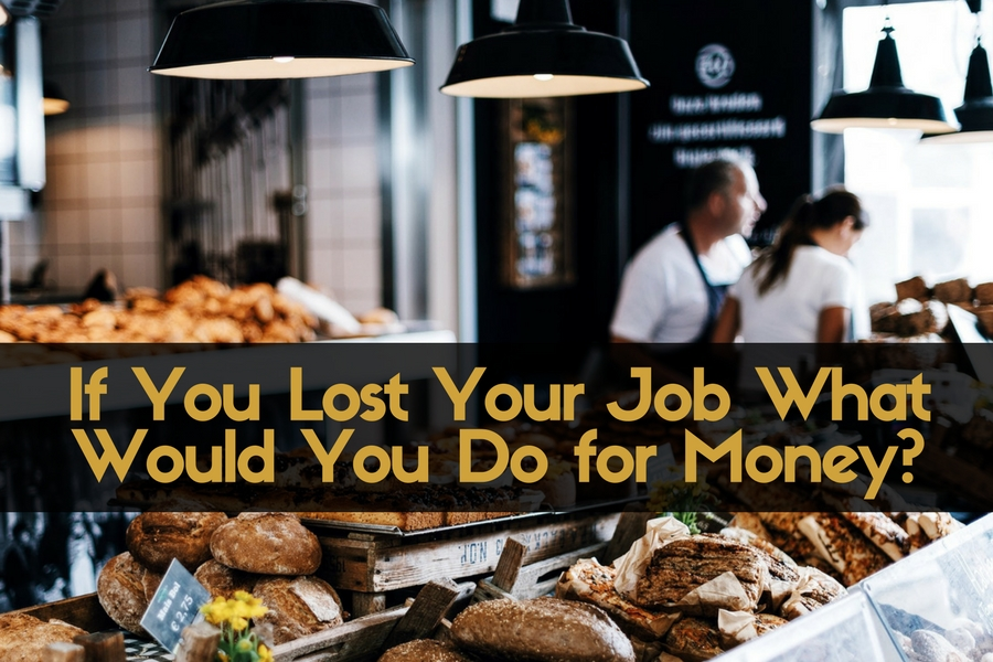 If You Lost Your Job What Would You Do for Money?