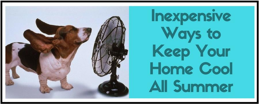 Inexpensive Ways to Keep Your Home Cool All Summer