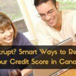Bankrupt?  Smart Ways to Rebuild Your Credit Score in Canada