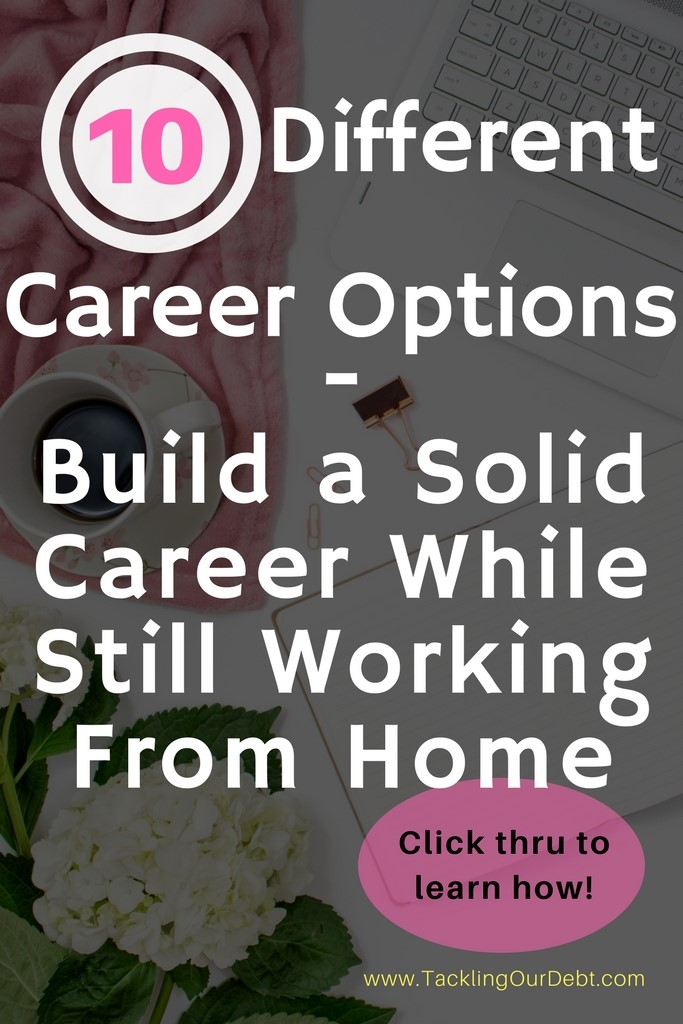 10 Different Career Options - Choose One and Work From Home Forever. Today you can actually work on building a solid career while still working from home to earn money. Want to make money? Click thru to learn more!