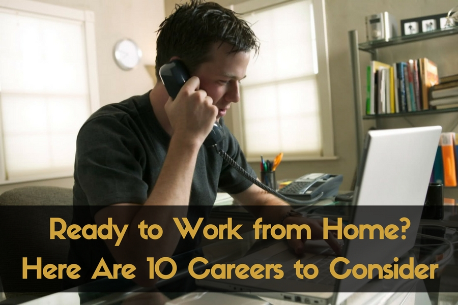 Ready to Work from Home? Here Are 10 Careers to Consider