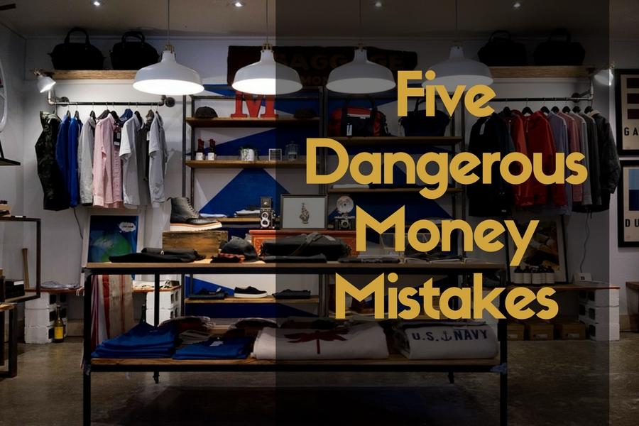 Five Dangerous Money Mistakes