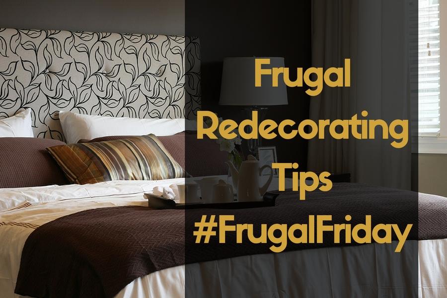 Frugal Redecorating Tips – #FrugalFriday