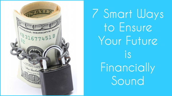 7 Smart Ways to Ensure Your Future is Financially Sound