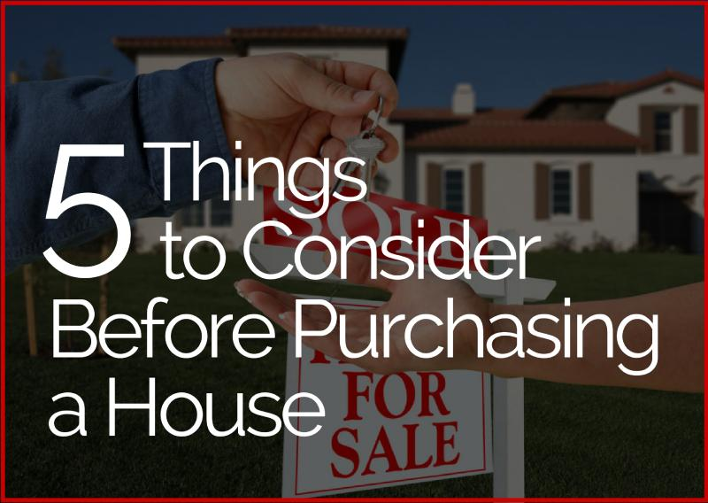 5 Things to Consider Before Purchasing a House