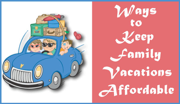 Ways to Keep Family Vacations Affordable