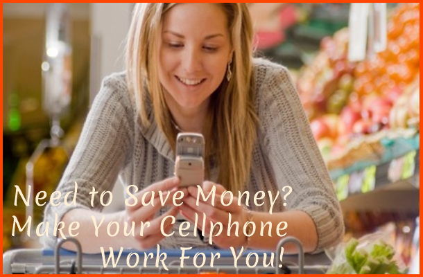 Need To Save Money? Make Your Cellphone Work For You!