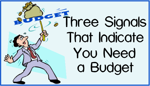 Three Signals That Indicate You Need a Budget