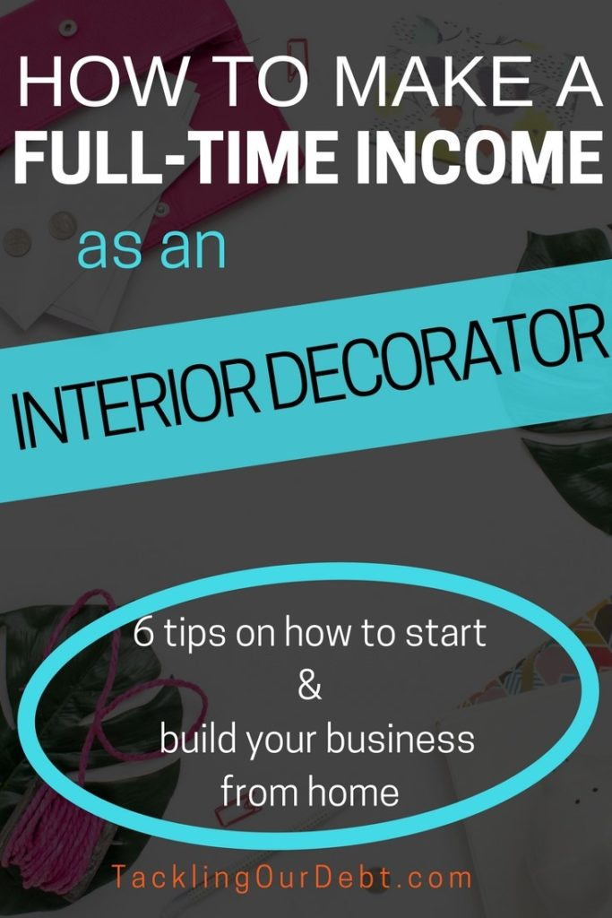 How to make a full-time income as an Interior Decorator. #makemoney #smallbusiness