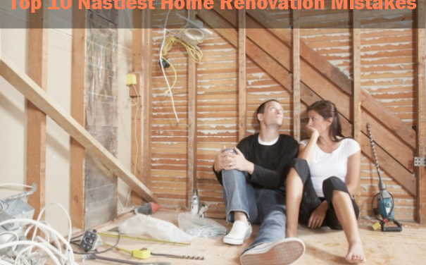 Top 10 Nastiest Home Renovation Mistakes