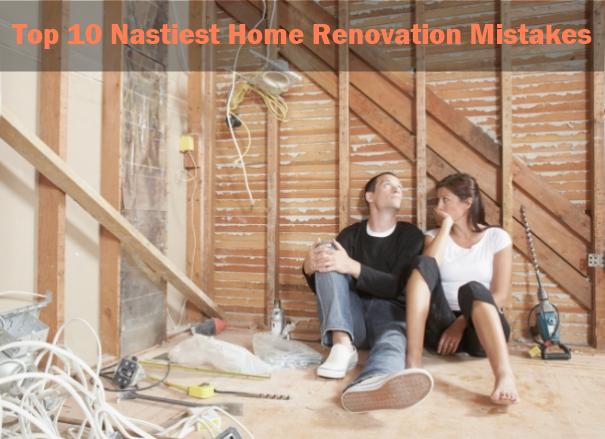 Top 10 Nastiest Home Renovation Mistakes