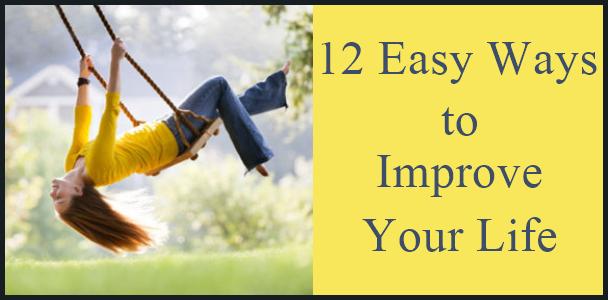 12 Easy Ways to Improve Your Life