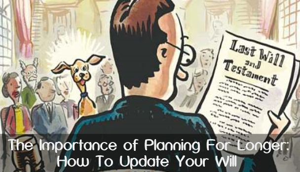 The Importance Of Planning For Longer: How To Update Your Will