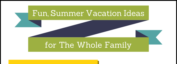 Fun, Summer Vacation Ideas for the Whole Family #Infographic