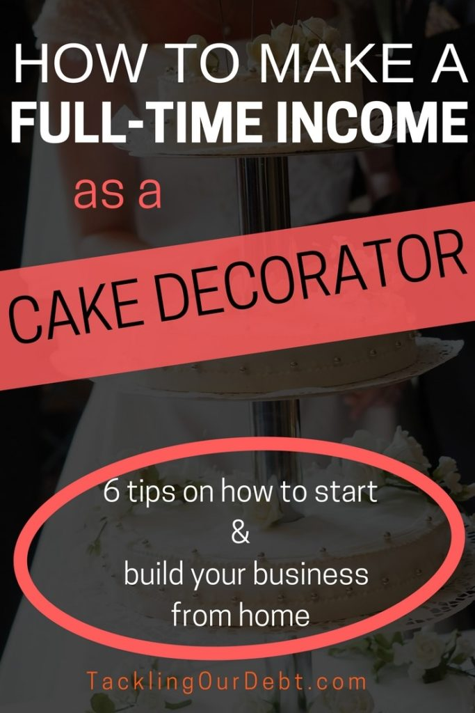 How to make a full-time income as a Cake Decorator. #makemoney #smallbusiness