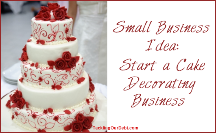 Small Business Idea: Start a Cake Decorating Business ...