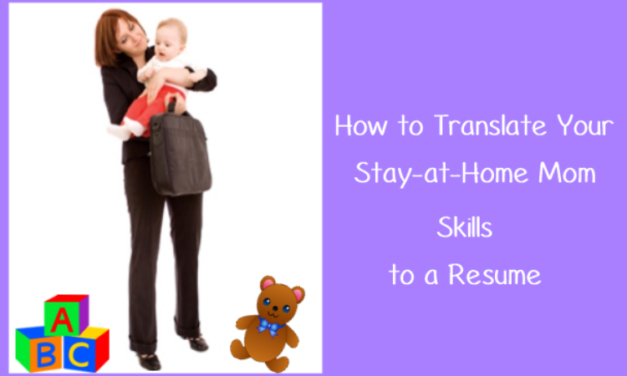 How To Translate Your Stay-at-Home Mom Skills To a Resume