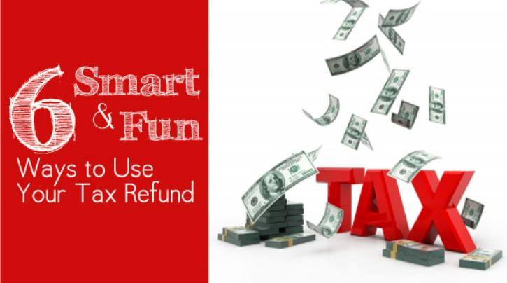 6 Smart and Fun Ways to Use Your Tax Refund