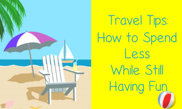 Travel Tips: How to Spend Less While Still Having Fun