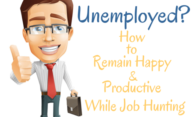 Unemployed? How to Remain Happy & Productive While Job Hunting
