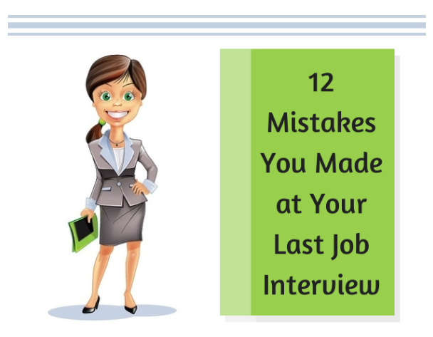 12 Mistakes You Made at Your Last Job Interview #Infographic